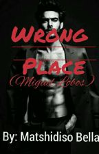 Wrong Place ✔ by BellaComfort