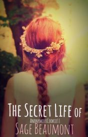 The Secret Life of Sage Beaumont by AnonymousCookie11