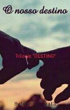 O nosso destino by fatimateixeira13