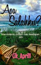 Apa Salahku ? by Cik_Aprill