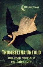 Thumbelina Untold | Modern Fairy Tale Retelling by Marsyness