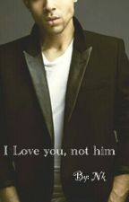 I Love you, not him by Sikunin