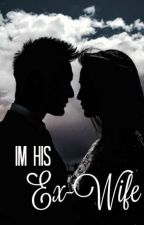 I'm His Ex-Wife (Short Story) by KendallxKim
