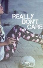 Really Don't Care. by livingfreely