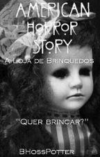 American Horror Story: A Loja De Brinquedos by Panda_Radioativo