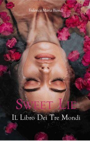 Sweet Lie - Il Libro Dei Tre Mondi [LIBRO COMPLETO PRESTO IN LIBRERIA] by LaFedeSL