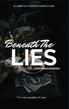 Beneath The Lies (Completed) by larrysbrokensong