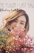 The Flower I Last Saw.(ChanFany Fanfic) by SASAENG___