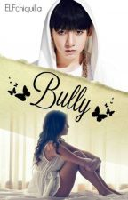 Bully ( JungKook Y ___)  by elfchiquilla