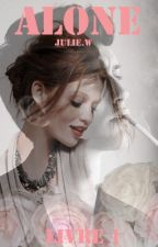 ALONE- Livre 1 by Julie_282