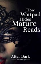 How Wattpad Hides Mature Reads - and what to do about it by AfterDarkCommunity