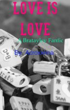 Love is love ( a bratayley fanfic ) by acroxxnna