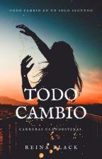 Carreras Clandestinas. Todo Cambio #1 by YoSoyNadie-Anonimo