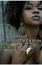 Barbra : de la haine à l'amour, Tome 1 {Terminée} by MyssStaDou