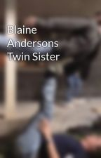 Blaine Andersons Twin Sister by ChristinaH321