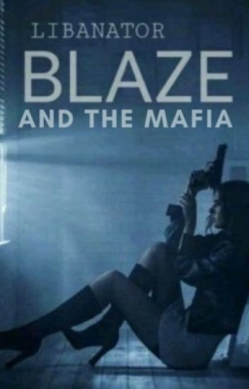 Blaze and the Mafia -Wattys 2016-