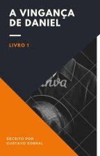 A Vinganca De Daniel ( Completo) serie vinganca by goldgu