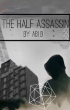 The Half Assassin  by Oakleyfreegate