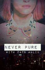 Never Pure || Zayn Malik (#2) by yolofasolo