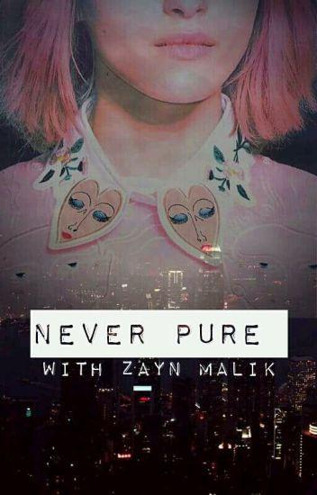 Never Pure || Zayn Malik (#2)