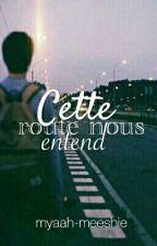 Cette route nous entend by myaah-meeshie