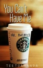 You Can't Have Me Mr Badboy by Tito_amanda