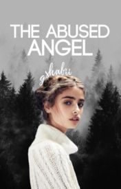 The Abused Angel by fangirlonline101