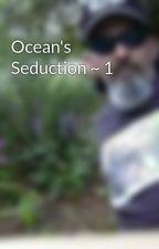 Ocean's Seduction ~ 1 by StandingBear