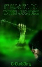 It Has To Do With Justice by Cr0wb3rry