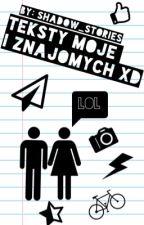 Teksty Moje i Znajomych XD by shadow_stories
