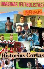 IMAGINAS(Futbolistas)Historias Cortas. by JBReus