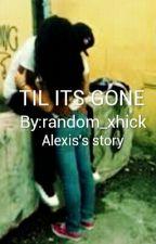 Til Its Gone by random_xhick