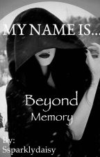 My name is... Beyond memory by Ssparklydaisy
