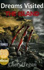 Dreams Visited: The Island [Book 2- Updated Fridays] #Wattys2016 by Tegan1311