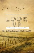 Look Up (6 Word Stories) by from22
