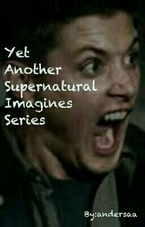 Yet Another Supernatural Imagines Series - Wait For Me There
