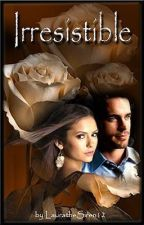 Irresistible - Book 1 of 2 (COMPLETED & UNEDITED) by LauraSiren12