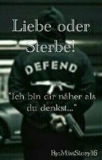 Liebe oder Stirb  by MissStory16