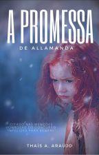 A promessa de Allamanda by thais__araujo
