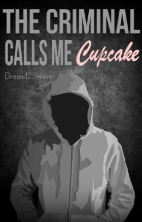 The Criminal Calls Me Cupcake (Watty Winner 2013) by Dream1234ever