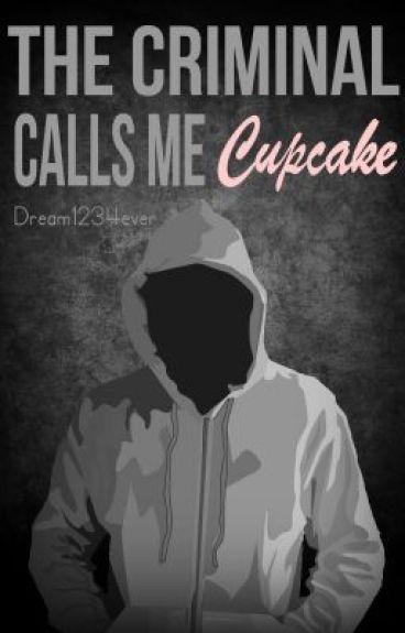 The Criminal Calls Me Cupcake (Watty Winner 2013)