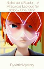 Nathanael x reader ~ A Miraculous Ladybug one-short~ by ArtistMystery