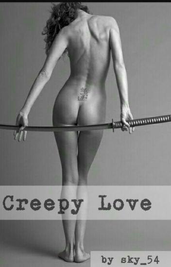 Creepy Love