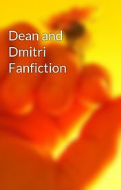 Dean and Dmitri Fanfiction by KillTheLadyBugs7