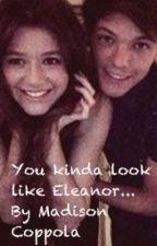 You Look Kinda Like... ELEANOR!? by MadisonIlyCoppola