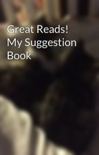 Great Reads! My Suggestion Book by UpAndDownGirl