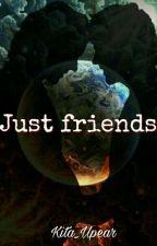 Just friends •Befejezett• by Kita_Upear