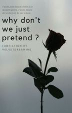 Why don't we just pretend ? by velvetdreaming