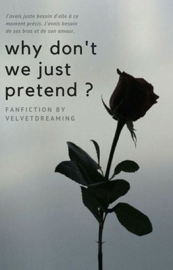 Why don't we just pretend ?