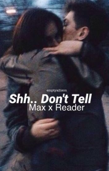 Shh..Don't Tell (max x reader)